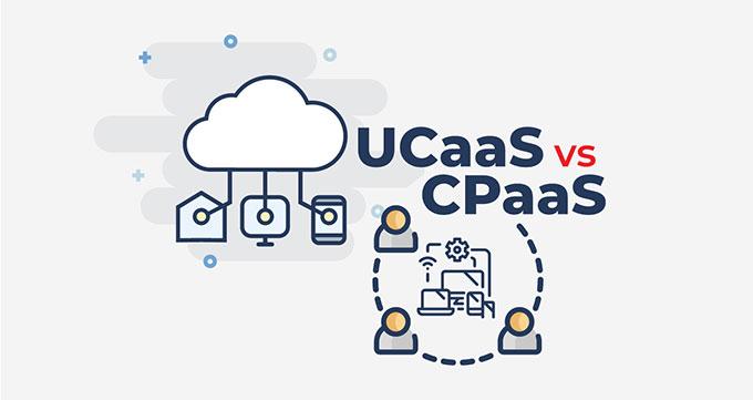 تفاوت CPaaS و UCaaS چیست؟
